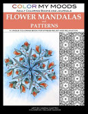 Color My Moods Adult Coloring Books Flower Mandalas and Patterns