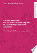 Overseas Migration and Its Socio-economic Impacts on the Families Left Behind in Pakistan