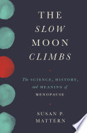 """The Slow Moon Climbs: The Science, History, and Meaning of Menopause"" by Susan Mattern"