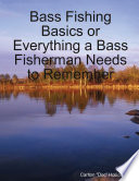 Bass Fishing Basics or Everything a Bass Fisherman Needs to Remember