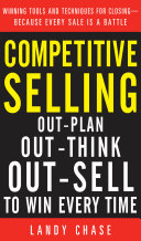 Competitive Selling: Out-Plan, Out-Think, and Out-Sell to Win Every Time