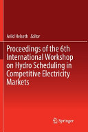 Proceedings Of The 6th International Workshop On Hydro Scheduling In Competitive Electricity Markets Book PDF