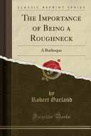 The Importance of Being a Roughneck