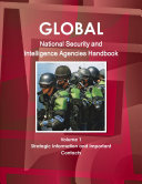 Global National Security and Intelligence Agencies Handbook Volume 1 Strategic Information and Important Contacts