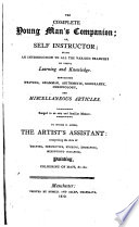 The Complete Young Man S Companion Or Self Instructor Being An Introduction To All The Various Branches Of Useful Learning And Knowledge To Which Is Added The Artist S Assistant Comprising The Arts Of Drawing Perspective Etching Engraving Mezzotint Scraping Painting Colouring Of Maps