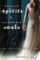 Wayward Spirits & Earthbound Souls