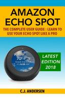 Amazon Echo Spot - The Complete User Guide