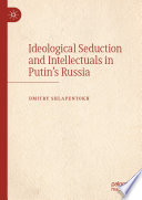 Ideological Seduction and Intellectuals in Putin s Russia