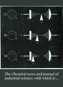 "The Chemical News and Journal of Industrial Science; with which is Incorporated the ""Chemical Gazette."""