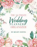 The Ultimate Wedding Planner Organizer By Kelsey Havens