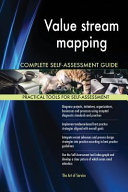 Value Stream Mapping Complete Self-Assessment Guide