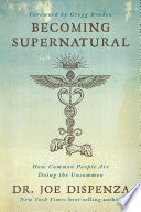 """""""Becoming Supernatural: How Common People are Doing the Uncommon"""" by Dr. Joe Dispenza"""