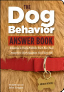 The Dog Behavior Answer Book