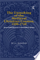 Read Online The Unmaking of the Medieval Christian Cosmos, 1500–1760 For Free