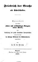Friedrich der Grosse als Schriftsteller. Vorarbeit zu einer echten und vollständigen Ausgabe seiner Werke, etc