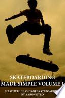"""Skateboarding Made Simple Vol 1: Master The Basics of Skateboarding"" by Aaron Kyro, Braille Skateboarding"