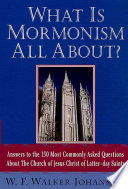 What Is Mormonism All About?  : Answers to the 150 Most Commonly Asked Questions about The Church of Jesus Christ of Latter-day Saints