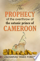 The Prophecy of The Overthrow of The Satanic Prince of Cameroon