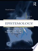 """""""Epistemology: A Contemporary Introduction to the Theory of Knowledge"""" by Robert Audi"""
