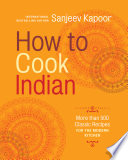 """How to Cook Indian: More Than 500 Classic Recipes for the Modern Kitchen"" by Sanjeev Kapoor"