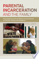 Parental incarceration and the family : psychological and social effects of imprisonment on children, parents, and caregivers