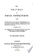 The Travels Of True Godliness From The Beginning Of The World To This Present Day Together With The Danger And Sad Declining State He Is In At This Present Time Etc