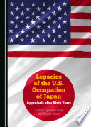 Legacies of the U. S. Occupation of Japan: Appraisals After Sixty Years