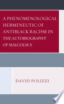 A Phenomenological Hermeneutic of Antiblack Racism in The Autobiography of Malcolm X