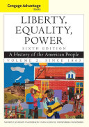 Cengage Advantage Books  Liberty  Equality  Power  A History of the American People  Volume 2  Since 1863 Book