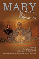 Mary for the Love and Glory of God: Essays on Mary and Ecumenism with a Foreword by William McLoughlin, Osm, Hon. Gen. Scy, Esbvm