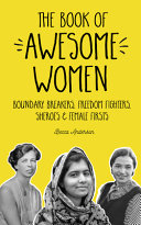 The Book of Awesome Women  Boundary Breakers  Freedom Fighters  Sheroes and Female Firsts