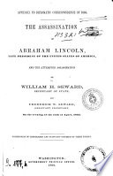 Assassination of Abraham Lincoln  and the Attempted Assassination of William H  Seward  Secretary Od State  and Frederick W  Seward  Assistant Secretary  on the Evening of the 14th of April  1865