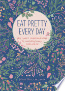 """Eat Pretty Every Day: 365 Daily Inspirations for Nourishing Beauty, Inside and Out"" by Jolene Hart"
