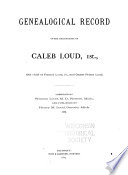 Genealogical Record of the Descendants of Caleb Loud  1st Book