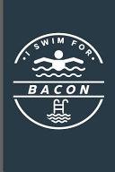 I Swim for Bacon