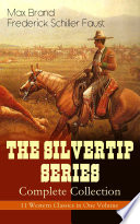The Silvertip Series Complete Collection 11 Western Classics In One Volume