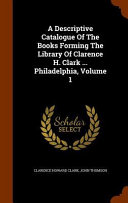 A Descriptive Catalogue of the Books Forming the Library of Clarence H  Clark     Philadelphia  Volume 1