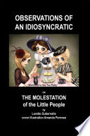 Observations of an Idiosyncratic or the Molestation of the Little People