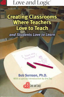 Creating Classrooms Where Teachers Love to Teach and Students Love to Learn Book
