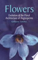 Flowers  : Evolution of the Floral Architecture of Angiosperms