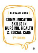 Communication skills in nursing, health & social care / Bernard Moss