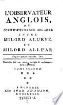 L'Observateur Anglois, Ou Correspondance Secrete Entre Milord All'eye et Milord All'eyar