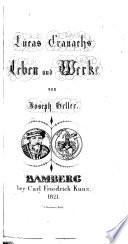 Versuch über das Leben und die Werke Lucas Cranach's. Mit einer Vorrede vom Bibliothekar Jäck