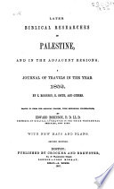 Biblical Researches in Palestine  and in the Adjacent Regions