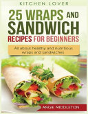 25 Wraps and Sandwich Recipes for Beginners  All about Healthy and Nutritious Wraps and Sandwiches