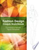 Fashion Design Croquis Sketchbook   Curvaceous Female Figure Templates
