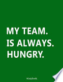 My Team Is Always Hungry