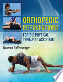 """Orthopedic Interventions for the Physical Therapist Assistant"" by Maureen Raffensperg"