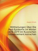 Mittheilungen ?ber Die Pest-Epidemie Im Winter 1878-1879 Im Russischen Gouvernement Astrachan