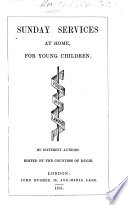Sunday Services at home for young children. By different authors. Edited by the Countess of Ducie
